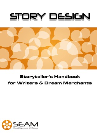Story Design: Storyteller's Handbook for Writers and Dream Merchants