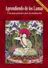 Aprendiendo de los Lamas. Una guía práctica para la meditación