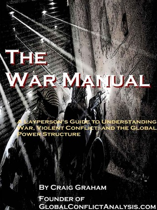The War Manual: A Layperson's Guide to Understanding War, Violent Conflict, and the Global Power Structure