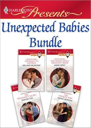Unexpected Babies Bundle: Androletti's Mistress / The Desert King's Pregnant Bride / The Pregnancy Secret / The Vasquez Baby