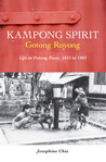 Kampong Spirit - Gotong Royong: Life in Potong Pasir, 1955 to 1965