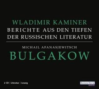 Michail Afanasjewitsch Bulgakow - Berichte aus den Tiefen der russischen Literatur