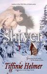 Shiver by Tiffinie Helmer