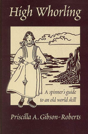 Ebook High Whorling: A Spinners Guide to an Old World Skill by Priscilla Gibson-Roberts PDF!