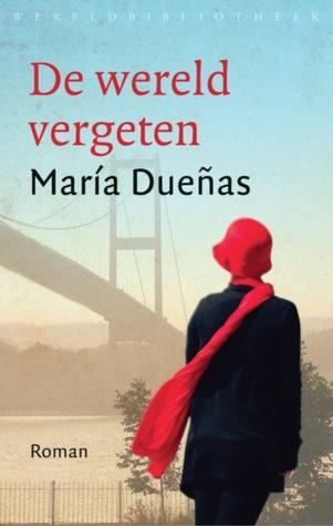De wereld vergeten by María Dueñas