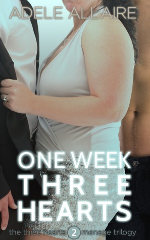 One Week Three Hearts by Adele Allaire