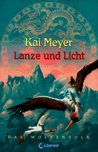 Lanze und Licht by Kai Meyer