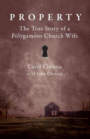 Property: The True Story of a Polygamous Church Wife