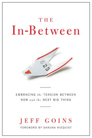 The In-Between: Embracing the Tension Between Now and the Next Big Thing: A Spiritual Memoir
