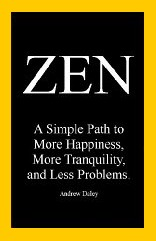 ZEN: A Simple Path to More Happiness, More Tranquility, and Less Problems