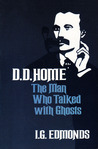 D. D. Home, the man who talked with ghosts