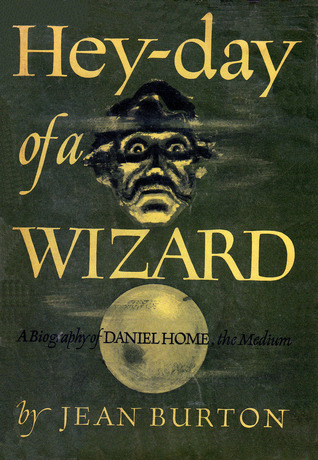 Heyday of a Wizard: Daniel Home, the medium