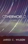 Otherworld by Jared C. Wilson