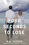 Four Seconds to Lose by K.A. Tucker