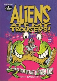 Aliens Ate My Trousers: Crazy Comics from the Page of the