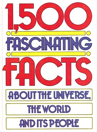 1500 Fascinating Facts About the Universe, the World, and Its People
