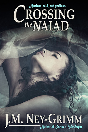 Crossing the Naiad by J.M. Ney-Grimm