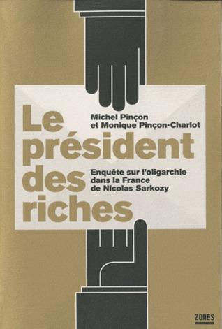 Le président des riches: Enquête sur l'oligarchie dans la France de Nicolas Sarkozy