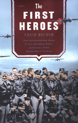 the-first-heroes-the-extraordinary-story-of-the-doolittle-raid-america-s-first-world-war-ii-vict-ory