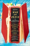 Book cover for Give War and Peace a Chance: Tolstoyan Wisdom for Troubled Times
