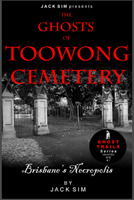 The Ghosts Of Toowong Cemetery: Brisbane's Necropolis (Ghost Trails Series Haunted Site, #1)