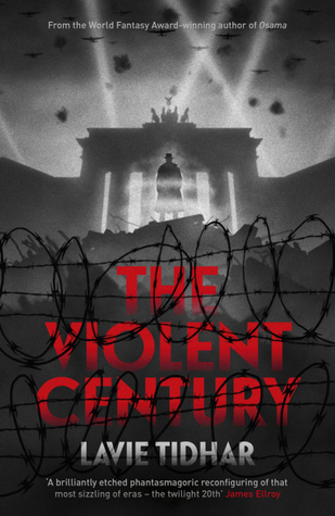 Ebook The Violent Century by Lavie Tidhar read!