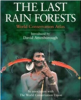 The Last Rain Forests: World Conservation Atlas