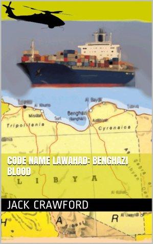 Code Name Lawahad: Benghazi Blood