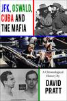 JFK, Oswald, Cuba, and the Mafia by David Pratt