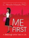 Me First: A Deliciously Selfish Take on Life