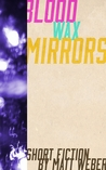 Blood, Wax, Mirrors
