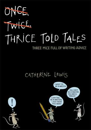 Thrice Told Tales: Three Mice Full of Writing Advice por Catherine Lewis, Joost Swarte