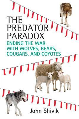 the-predator-paradox-ending-the-war-with-wolves-bears-cougars-and-coyotes