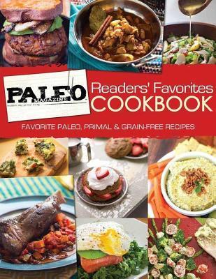 Paleo Magazine Readers' Favorites Cookbook: Favorite Paleo, Primal & Grain-Free Recipes Download PDF ebooks