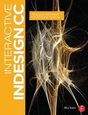 Interactive indesign cs6: take your print skills to the web and beyond by Mira Rubin