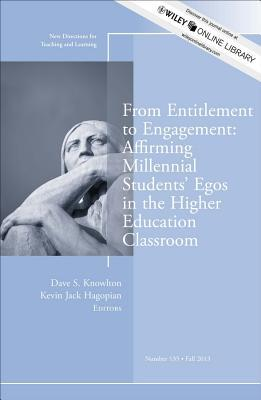 From Entitlement to Engagement: Affirming Millennial Students' Egos in the Higher Education Classroom: New Directions for Teaching and Learning, Number 135