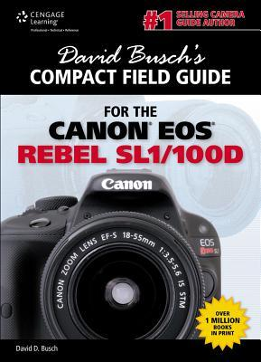 David Busch's Compact Field Guide for the Canon EOS Rebel SL1/100D