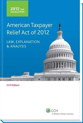 Tax Legislation: American Taxpayer Relief Act of 2012: Law, Explanation and Analysis