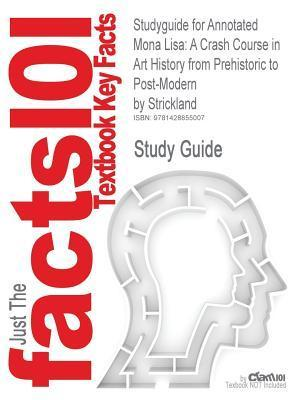 Studyguide for Annotated Mona Lisa: A Crash Course in Art History from Prehistoric to Post-Modern by Strickland, ISBN 9780836280050