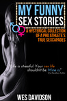 My Funny Sex Stories: A Hysterical Collection Of A Pro Athlete's True Sexcapades