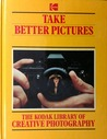 Take Better Pictures (The Kodak library of creative photography)
