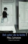 Del color de la leche by Nell Leyshon