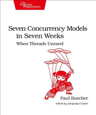 Seven Concurrency Models in Seven Weeks by Paul   Butcher