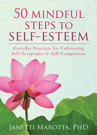 50 Mindful Steps to Self-Esteem: Everyday Practices for Cultivating Self-Acceptance & Self-Compassion