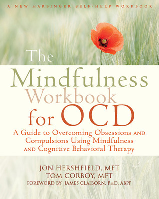 The Mindfulness Workbook for OCD: A Guide to Overcoming Obsessions and Compulsions Using Mindfulness and Cognitive Behavioral Therapy