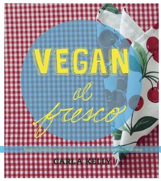 Vegan al Fresco: Happy & Healthy Recipes for Picnics, Barbecues & Outdoor Dining