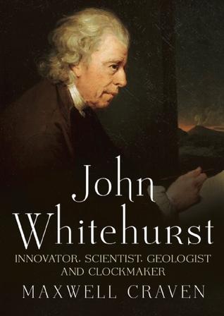 John Whitehurst FRS: Innovator, Scientist, Geologist and Clockmaker