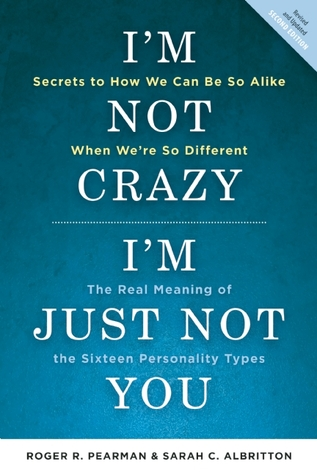 Ebook I'm Not Crazy, I'm Just Not You: The Real Meaning of the 16 Personality Types by Roger R. Pearman DOC!