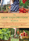 The Grow Your Own Food Handbook: A Back to Basics Guide to Planting, Growing, and Harvesting Fruits and Vegetables
