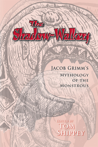 The Shadow-Walkers: Jacob Grimm's Mythology of the Monstrous